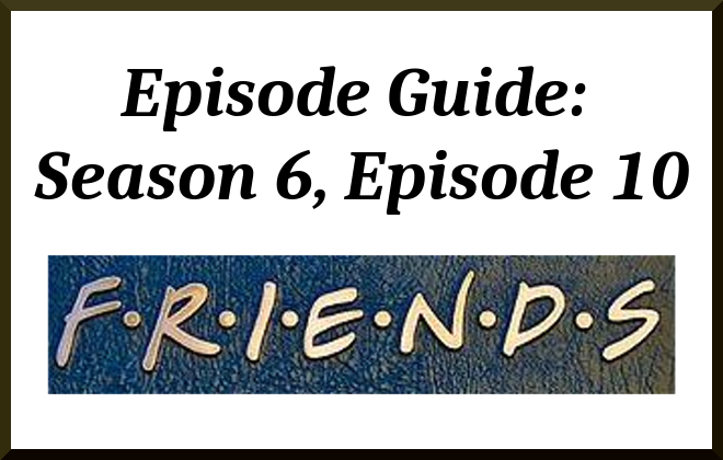 TV Show Friends - Season 6, Episode 10