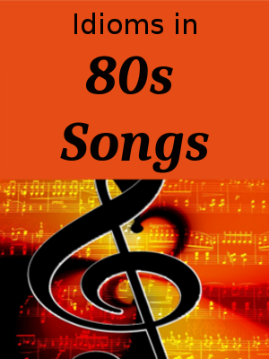 Learn English Song Title Idioms - 80s Songs