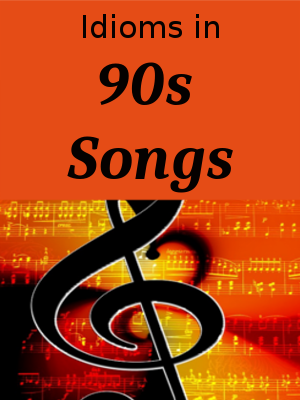 Song Title Idioms - 90s Music