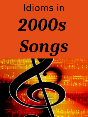 Learn English through Songs - 2000s Song Title Idioms